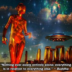 """""""Nothing ever exists entirely alone; everything is in relation to everything else."""" ~ Buddha"""