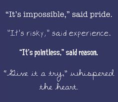 It's impossible... it's risky... it's pointless... give it a try....