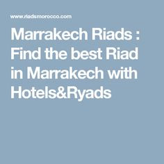 Marrakech Riads : Find the best Riad in Marrakech with Hotels&Ryads