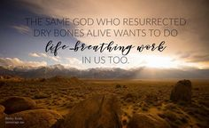 The Bible isnt just another book. Its the living Word breathed into Spirit-inspired life by the same God who resurrected dry bones alive and who wants to do life-breathing work in us too. // @BeckyKeife with a WORD today at (in)courage. Join us - just click the link in our @incourage profile!