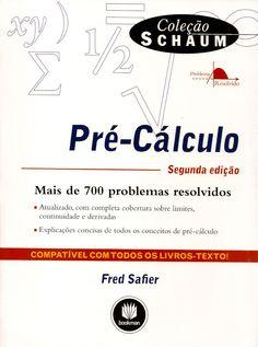 SAFIER, Fred. Pré-calculo. [Schaum's outline: precalculus, 2nd ed. (inglês)]. Tradução técnica de Adonai Schlup Sant'Anna. 2 ed. Porto Alegre: Bookman, 2011. x, 402 p. (Coleção Schaum). Inclui índice; il. tab. quad.; 28x21x3cm. ISBN 9788577809264.  Palavras-chave: MATEMATICA; PRE-CALCULO.  CDU 517.2 / S128p / 2 ed. / 2011