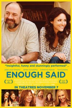 Enough Said - A great cast! A really touching tale wonderfully written with sensative with humorous scenes throughout. Gandolfini's performance is brilliant; you forget Dreyfus was on Seinfeld! The supporting cast is really good!  Highly recommended!