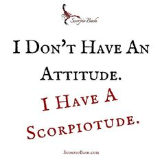 #Scorpios be like... I don't have an attitude I have a Scorpiotude... There's a big difference. #scorpio#scorpios#scorpiobash#scorpionation#scorpiofacts#scorpiolife#scorpioproblems#scorpiomen#scorpioman#scorpiowomen#scorpiowoman#teamscorpio#scorpioseason#scorpiogang#zodiac#zodiacsign#astrology#scorpiosquad