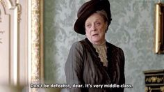Don't be a defeatist dear, it's very middle class.