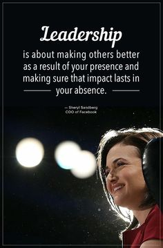 """Leadership is about making others better as a result of your presence and…"