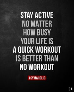 Stay active no matter how busy your life is. A quick workout is better than no workout. - Workout Stay active no matter how busy your life is. A quick workout is better than no workout. Gym Motivation Wallpaper, Gym Motivation Quotes, Fitness Quotes, Health Motivation, Weight Loss Motivation, Workout Motivation, Workout Fitness, Workout Diet, Workout Tanks