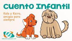 Cuento para enseñar a los niños a adoptar mascotas con responsabilidad. Kala y Keira es el cuento de una historia real. Cuentos con valores