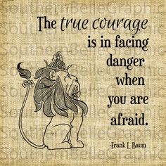 Courage//Cowardly Lion Quote//Wizard of Oz by SouthernBelleGraphic, $1.50