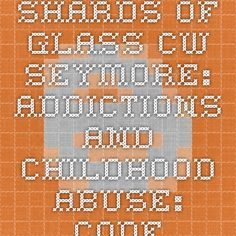 Shards Of Glass CW Seymore: Addictions and Childhood Abuse: Codependency and my Life (Part I)