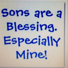 That includes son-in-laws...I have the absolute best son in laws Brian & Rob I love you like my own our family is so blessed to have you two in our family & I am PROUD to call you mine. I Love My Son, Love Of My Life, Love You, Crazy Life, My Three Sons, Son Quotes, Qoutes, Son Sayings, Quotations