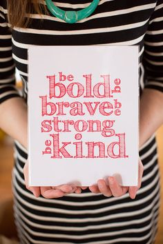 bad loo loo's motto for life. 'be bold be brave be strong be kind' by badlooloo on Etsy, $15.00