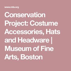 Conservation Project: Costume Accessories, Hats and Headware   Museum of Fine Arts, Boston