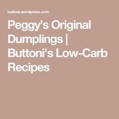 Peggy's Original Dumplings   Buttoni's Low-Carb Recipes
