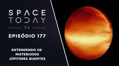 Space Today TV Ep.177 - Entendendo os Misteriosos Júpiteres Quentes
