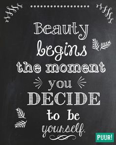 Beauty begins the moment you decide to be yourself. – Coco Chanel