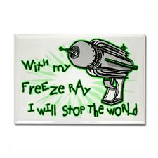 With my freeze ray I will Stop. The world.