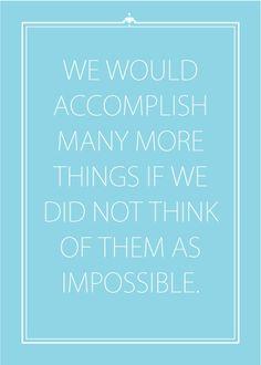 Podríamos alcanzar muchas más cosas si no pensáramos que eran imposibles