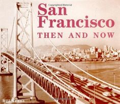 San Francisco Then & Now (Then & Now) by Bill Yenne.