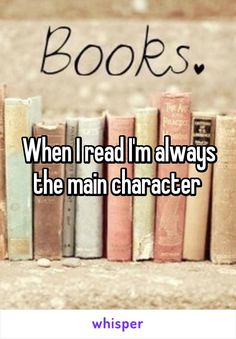 When I read I'm always the main character