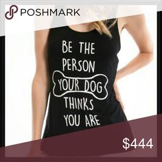 "Be the person your dog thinks you are top Be the person your dog thinks you are Material:95% rayon 5% spandex Length:25.2"" Measurements:S-size-4-6-Bust-33.5-35.5-Waist-25.5-27.5 M-size-8-10-Bust-36-38-Waist-28-30 L-size-12-14-Bust-38-40-Waist-30-32 True to size Tops Tank Tops"