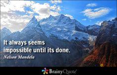 It always seems impossible until its done. - Nelson Mandela #brainyquote #QOTD #motivational