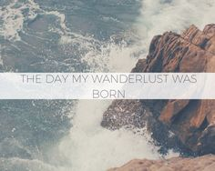 The day my wanderlust was born - travel inspiration