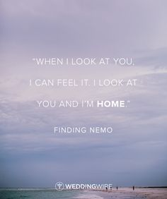"""When I look at you, I can feel it. I look at you, and I'm home"" - Finding Nemo love quote; Disney movie love quote"