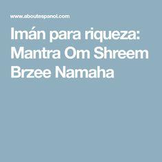 Imán para riqueza: Mantra Om Shreem Brzee Namaha