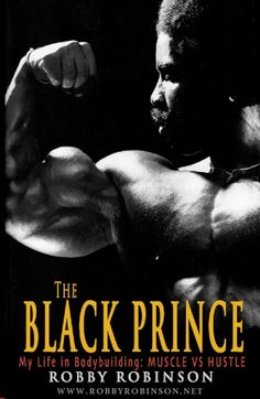 """""""THE BLACK PRINCE- BOOK """" BY ROBBY ROBINSON    ▶www.robbyrobinson.net/books.php -Read about Robby's training and life experience, about other legends of Golden Era of bodybuilding and what really happened behind the scenes of Weider's empire - in RR's BOOK """"The BLACK PRINCE; My Life in Bodybuilding: Muscle vs. Hustle"""" - ▶ www.robbyrobinson.net/books.php"""