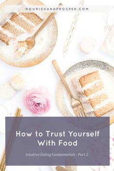 How to Trust Yourself With Food - Intuitive Eating Fundamentals Part 2 Food Police | Dieting | Diets | Hunger | Satisfaction | Wellness | Body Love | Emotional Eating | Binge Eating | Weight Loss