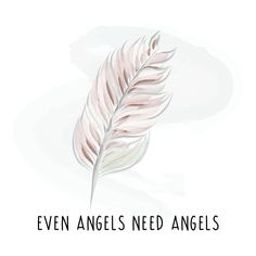 Even angels need angels. Quotes.