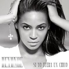 si yo...conditional, beyonce, si yo fuera un chico