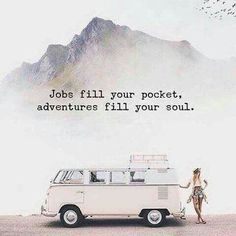Fill your soul with adventure.