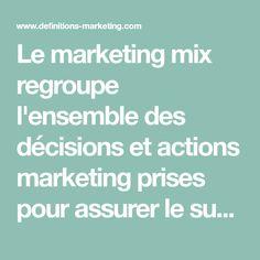 Le marketing mix regroupe l'ensemble des décisions et actions marketing prises pour assurer le succès d'un produit, service, marque ou enseigne sur son... Decision, Marketing, Service