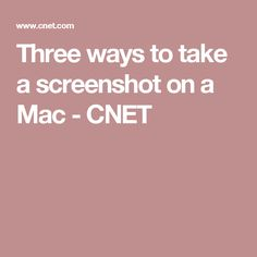 Three ways to take a screenshot on a Mac - CNET