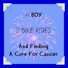 A Boy, 2 Bike Rides, and Finding a Cure For Cancer