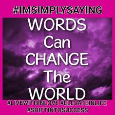 Speak your words with intention for once spoken they last an eternity. Words are just that powerful. #IMSIMPLYSAYING #PARADIGMSHIFTAHEAD