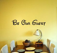 Be Our Guest! in Disney font totally going in my house somewhere!