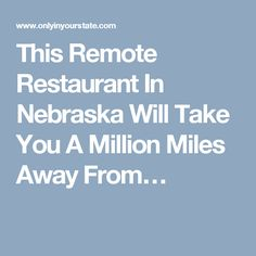 This Remote Restaurant In Nebraska Will Take You A Million Miles Away From…