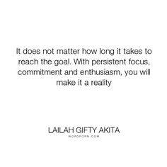 """Lailah Gifty Akita - """"It does not matter how long it takes to reach the goal. With persistent focus, commitment..."""". inspirational, hope, faith, success, strength, desire, christian, commitment, dream, goals, perseverance, focus, achievement, self-confidence, wishes, accomplishments, educational-philosophy, inner-strength, enthusiasm, patient, capable, great-expectations, purposeful-living, you-can, possible, reaching-higher, reaching-your-goals"""