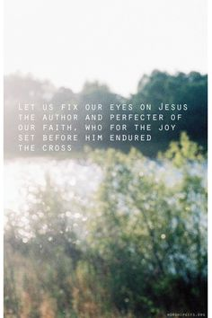 ~Let us fix our eyes on Jesus...