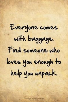 Everyone comes with baggage. Love this quote! I am here to help unpack and unfold whatever comes from this along the way. True love overcomes all obstacles. Our love is proof! Motivational Quotes For Life, Great Quotes, Positive Quotes, Quotes To Live By, Me Quotes, Inspirational Quotes, Advice Quotes, Nice Quotes For Friends, Amazing Man Quotes