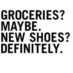 Shoes Definitely!