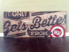 Reclaimed wood sign. It only gets better from here.