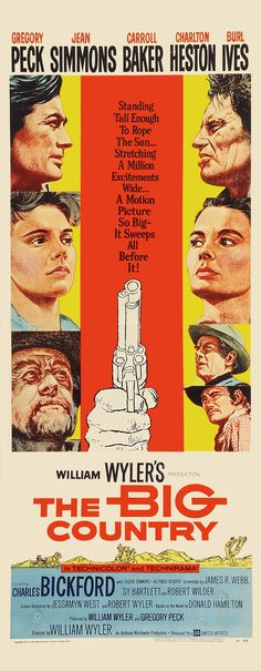 """""""The Big Country"""" (1958). COUNTRY: United States. DIRECTOR: William Wyler. SCREENWRITER: James R. Webb, Robert Wyler, Sy Bartlett. CAST: Gregory Peck, Charlton Heston, Jean Simmons, Burl Ives, Carroll Baker, Chuck Connors, Charles Bickford"""