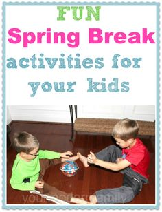 SPRING BREAK activities to keep your kids busy for hours