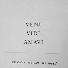 "Veni Vidi Amavi Latin for ""I came, I saw, I loved"""