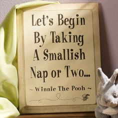 Let's being by taking a smallish nap or two - Winnie The Pooh