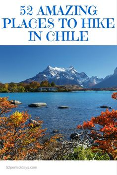 52 Amazing Places To Hike In Chile