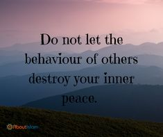 DO NOT LET THE BEAHVIOUR OF OTHERS DESTROY YOU.